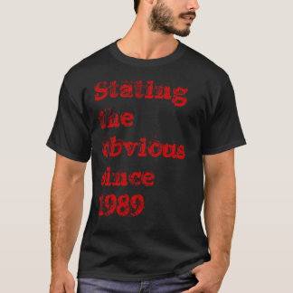 Stating the obvious since 1989 T-Shirt