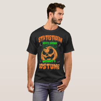 Statistician Scary Without A Costume Halloween Tee