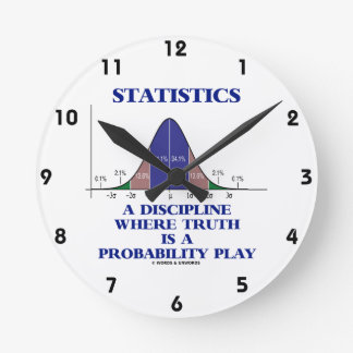 Statistics A Discipline Where Truth Is Probability Round Clocks