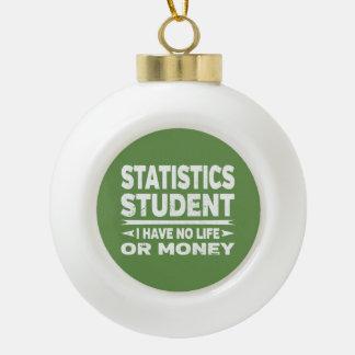 Statistics Student No Life or Money Ceramic Ball Christmas Ornament