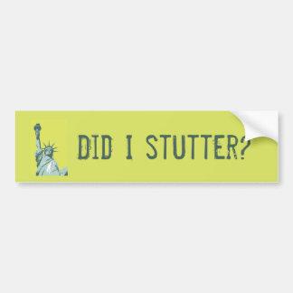 Statue of Liberty Did I Stutter Bumper Sticker