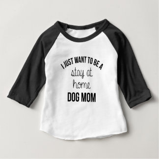 Stay At Home Dog Mom Baby T-Shirt