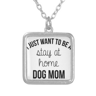 Stay At Home Dog Mom Silver Plated Necklace