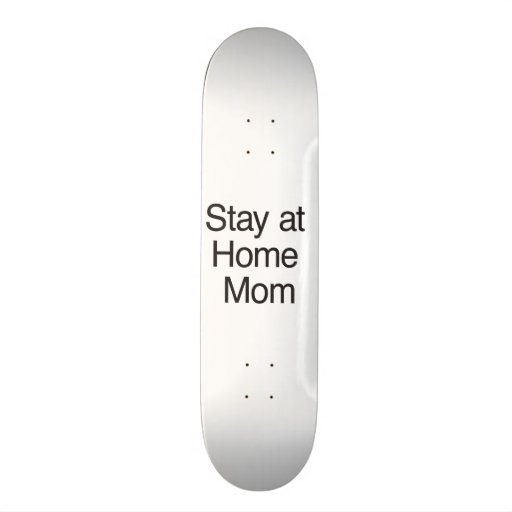 Stay At Home Mom Skateboards