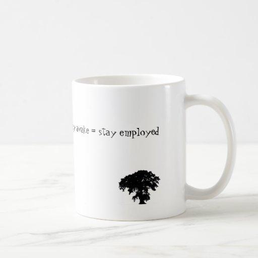 stay awake = stay employed mug
