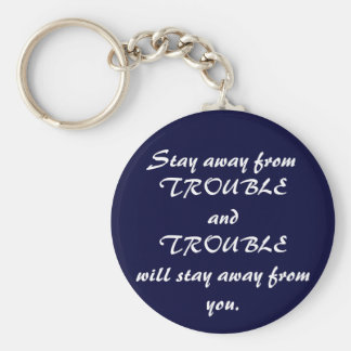 Stay Away from Trouble Basic Round Button Key Ring