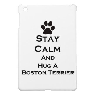 Stay Calm and Hug a Boston Terrier iPad Mini Covers