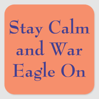 Stay Calm and War Eagle on Square Sticker