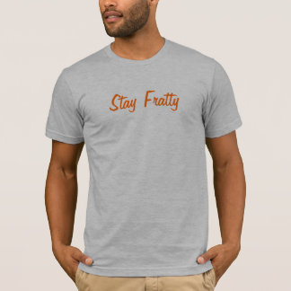 Stay Fratty T-Shirt