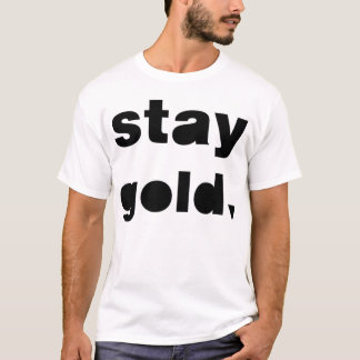 Stay Gold. T-Shirt