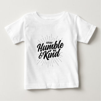 Stay Humble and Be Kind Baby T-Shirt