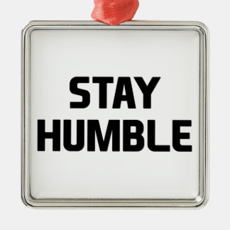 Stay Humble Metal Ornament