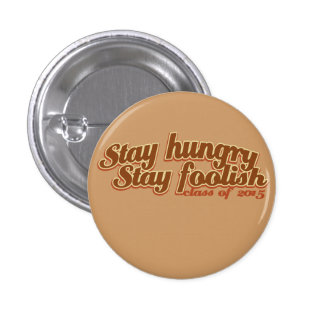 Stay Hungry Stay Foolish class of 2015 Button
