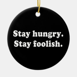 Stay Hungry Stay Foolish Ornament