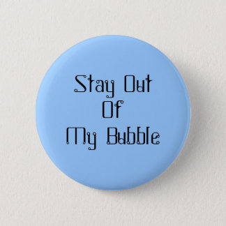 Stay Out Of My Bubble 6 Cm Round Badge