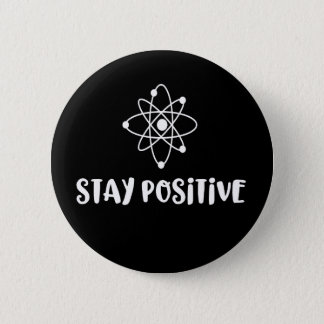 Stay Positive Funny Scientific Positivity 6 Cm Round Badge