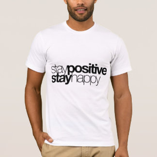 Stay Positive, Stay Happy T-Shirt
