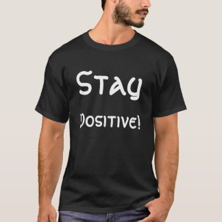 Stay, Positive! T-Shirt