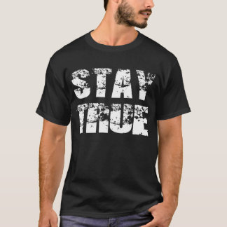 Stay True T-Shirt