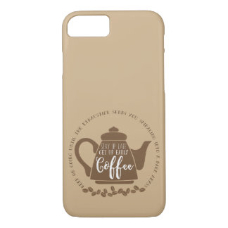 Stay up late. Get up early. Coffee iPhone 7 Case