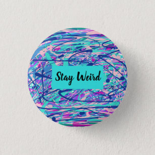 """""""Stay Weird"""" Blue and Pink Abstract Button"""