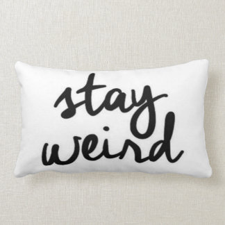 Stay Weird Funny Quote Pillow
