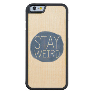 Stay Weird iPhone Case Maple iPhone 6 Bumper