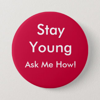 Stay Young, Ask Me How! 7.5 Cm Round Badge