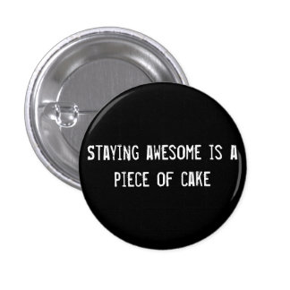 Staying awesome is a piece of cake pin