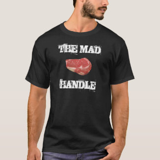 Steak, THE MAD HANDLE T-Shirt