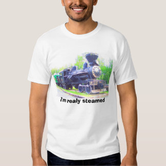 Steam Train, I'm realy steamed Shirt