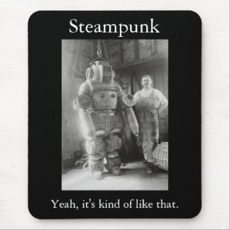 Steampunk: Yeah, it's kind of like that Mouse Pad