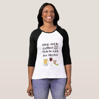 Step aside Coffee, alcohol humor shirt