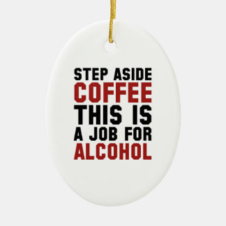 Step Aside Coffee This Is A Job For Alcohol Ceramic Oval Decoration