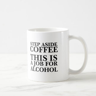 Step aside coffee this is a job for alcohol funny basic white mug