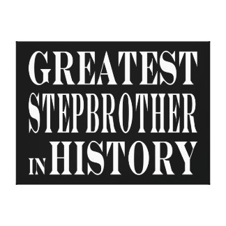 Stepbrothers Greatest Stepbrother in History Gallery Wrapped Canvas
