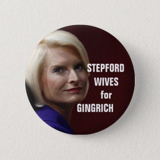 STEPFORD WIVES FOR GINGRICH 6 CM ROUND BADGE