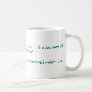 Stepping Up  2 Weight Loss .... The Journey Of ... Coffee Mugs