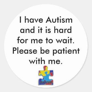 sticker,I have Autismand it is hardfor me... Classic Round Sticker