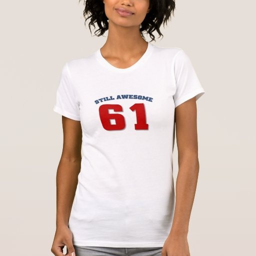 Still Awesome at 61 T Shirts