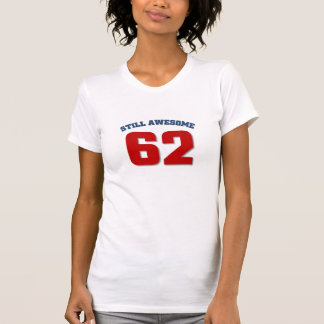 Still Awesome at 62 T-shirts