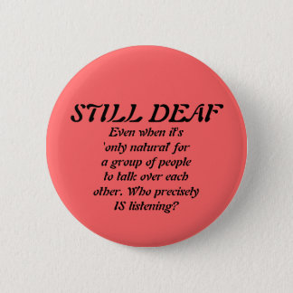 Still Deaf in a Group Badge