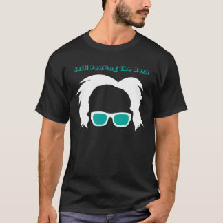 Still Feeling the Bern - Bernie Sanders T-Shirt