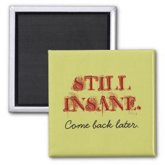 Still Insane Come Back Later Magnet