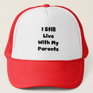 Still Live With My Parents Tshirts and Gifts Trucker Hat