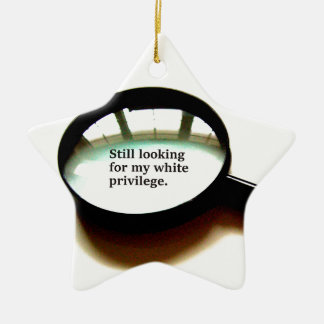 Still Looking For My White Privilege Ceramic Ornament