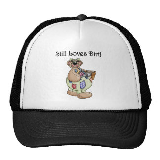 Still Loves Dirt Tshirts and Gifts Cap
