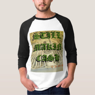 still MAKIN cash T-shirt