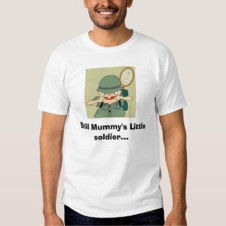 Still Mummy's Little soldier... T-shirt