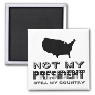 Still My Country Not My President America Black Square Magnet